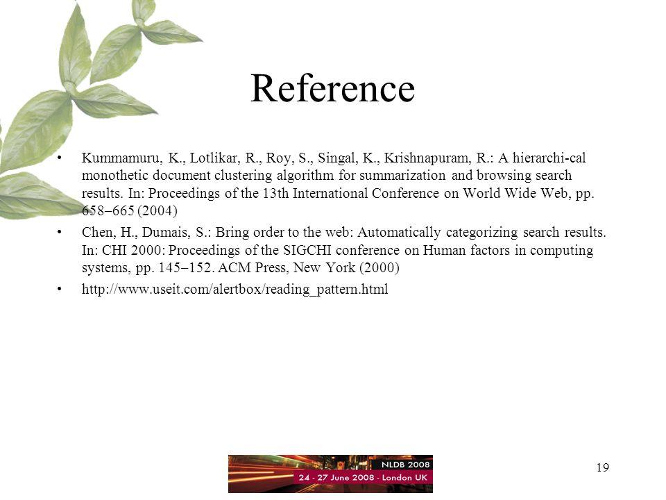 19 Reference Kummamuru, K., Lotlikar, R., Roy, S., Singal, K., Krishnapuram, R.: A hierarchi-cal monothetic document clustering algorithm for summariz