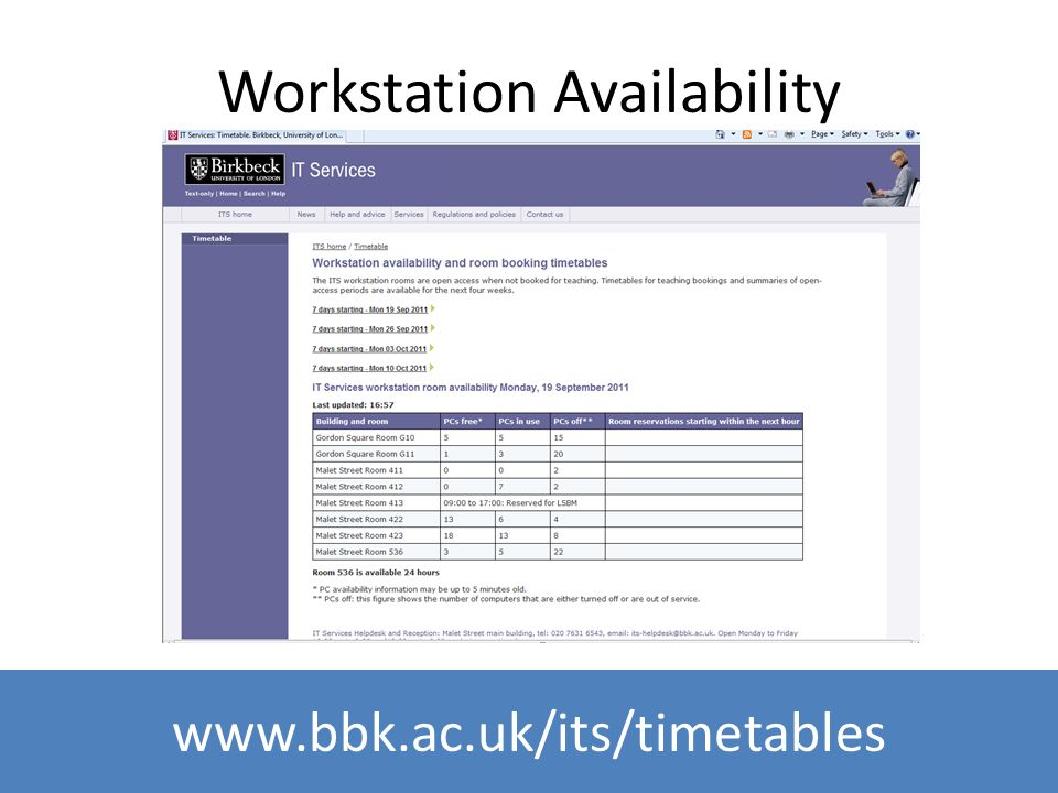 www.bbk.ac.uk/its Workstation Availability www.bbk.ac.uk/its/timetables