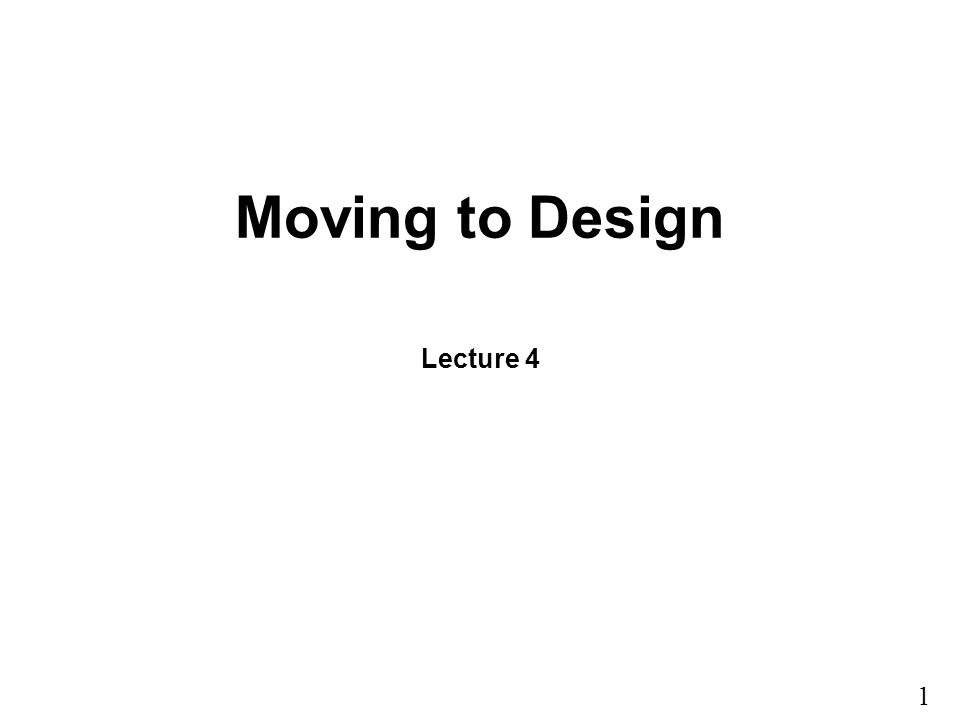 1 9 Moving to Design Lecture 4