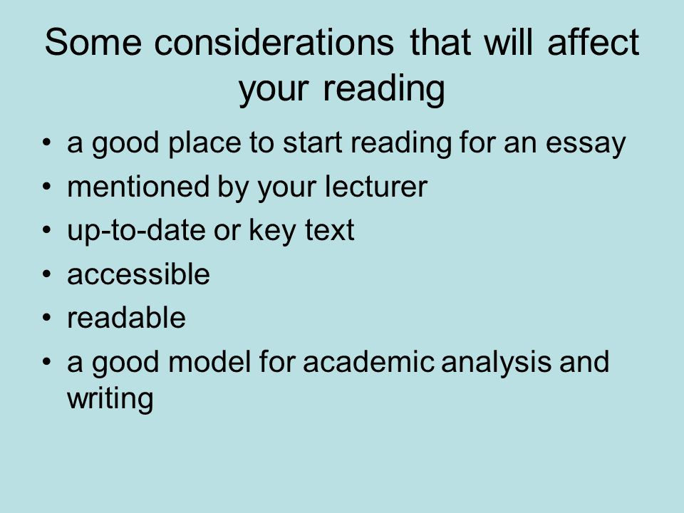 Some considerations that will affect your reading a good place to start reading for an essay mentioned by your lecturer up-to-date or key text accessi