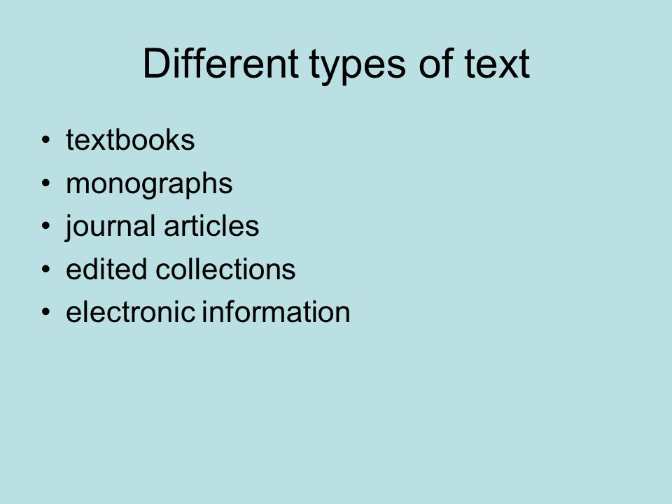Different types of text textbooks monographs journal articles edited collections electronic information