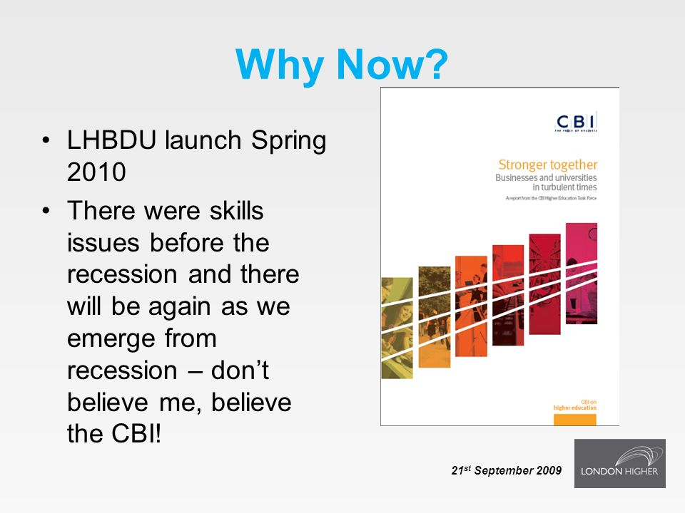 Why Now? LHBDU launch Spring 2010 There were skills issues before the recession and there will be again as we emerge from recession – dont believe me,