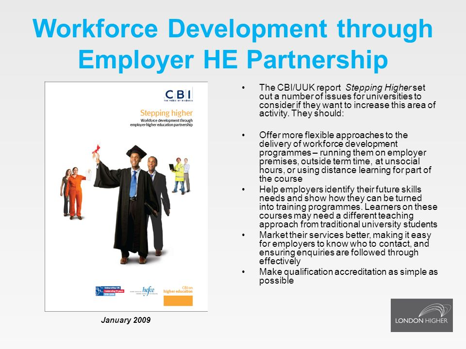 Workforce Development through Employer HE Partnership The CBI/UUK report Stepping Higher set out a number of issues for universities to consider if th