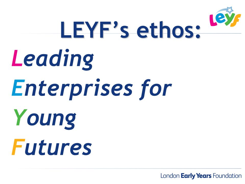 LEYFs ethos: Leading Enterprises for Young Futures