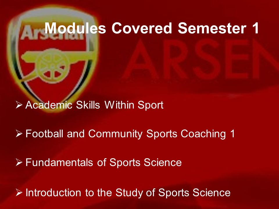 Modules Covered Semester 1 Academic Skills Within Sport Football and Community Sports Coaching 1 Fundamentals of Sports Science Introduction to the St
