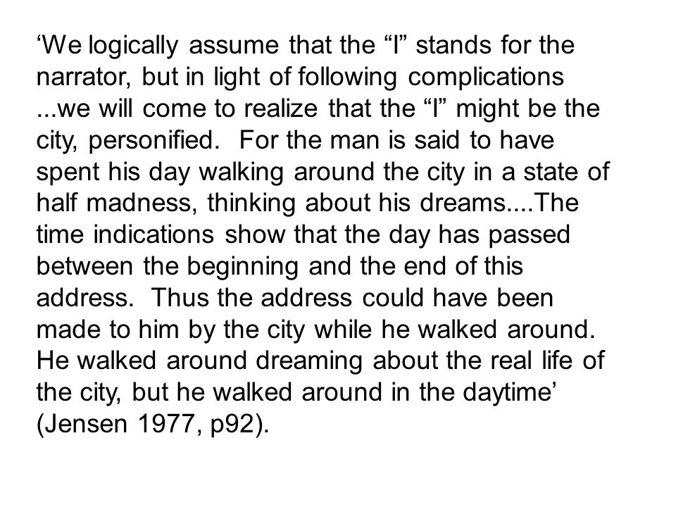 We logically assume that the I stands for the narrator, but in light of following complications...we will come to realize that the I might be the city