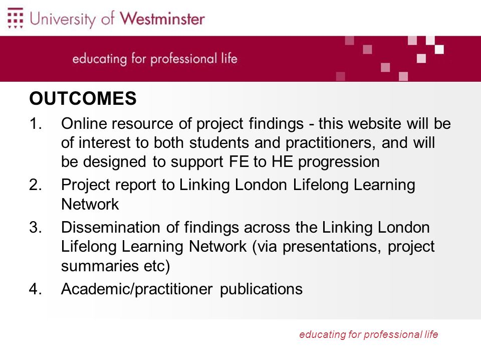educating for professional life OUTCOMES 1.Online resource of project findings - this website will be of interest to both students and practitioners,