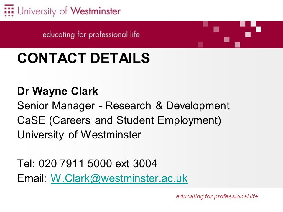 educating for professional life CONTACT DETAILS Dr Wayne Clark Senior Manager - Research & Development CaSE (Careers and Student Employment) Universit