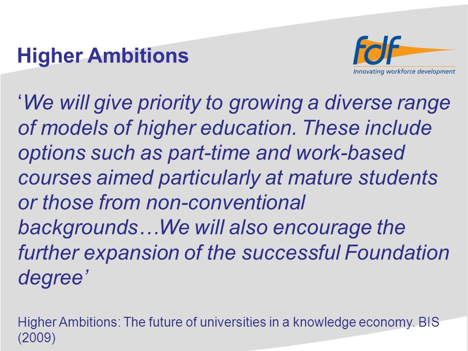 Higher Ambitions We will give priority to growing a diverse range of models of higher education.