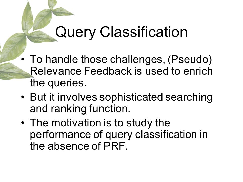 Query Classification To handle those challenges, (Pseudo) Relevance Feedback is used to enrich the queries.