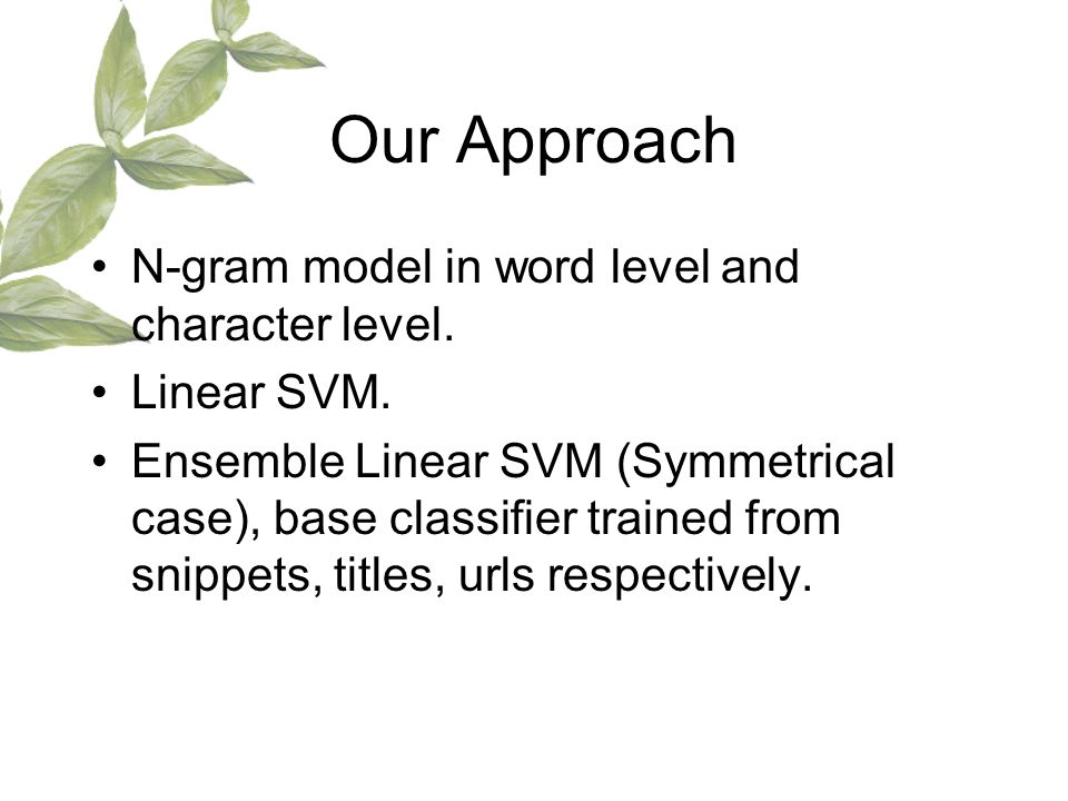 Our Approach N-gram model in word level and character level.