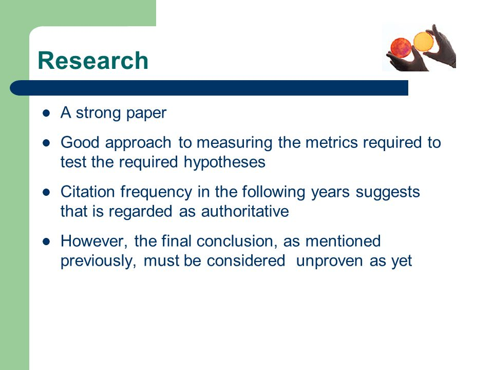 Research A strong paper Good approach to measuring the metrics required to test the required hypotheses Citation frequency in the following years sugg