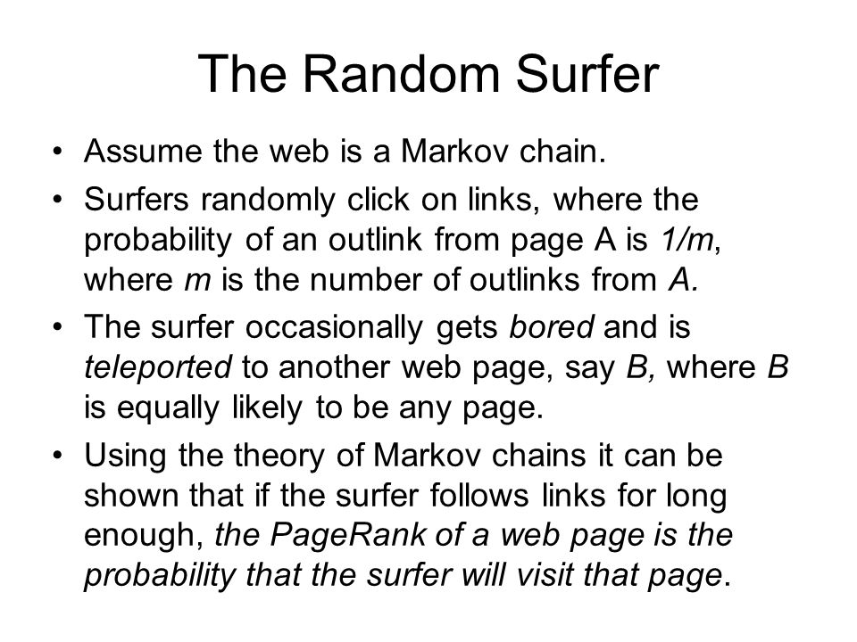 The Random Surfer Assume the web is a Markov chain.