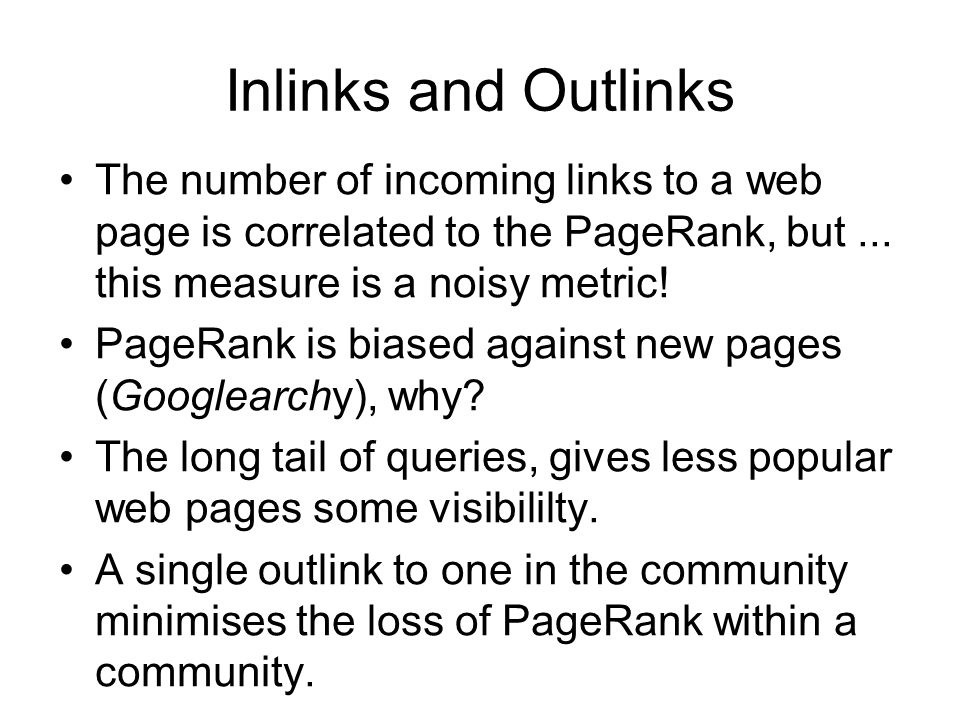 Inlinks and Outlinks The number of incoming links to a web page is correlated to the PageRank, but...