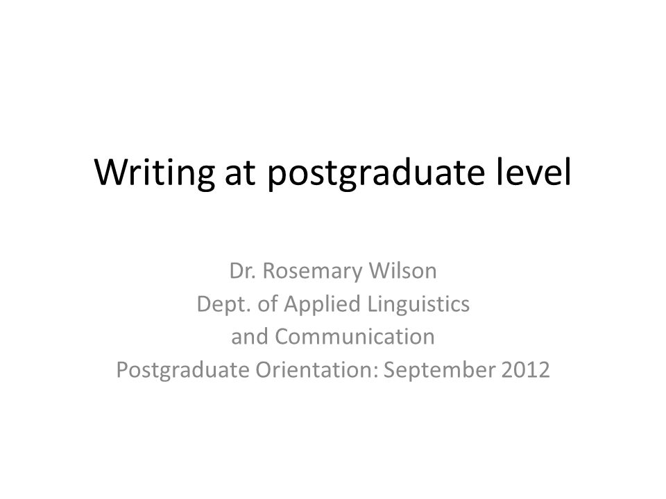 Writing at postgraduate level Dr. Rosemary Wilson Dept.