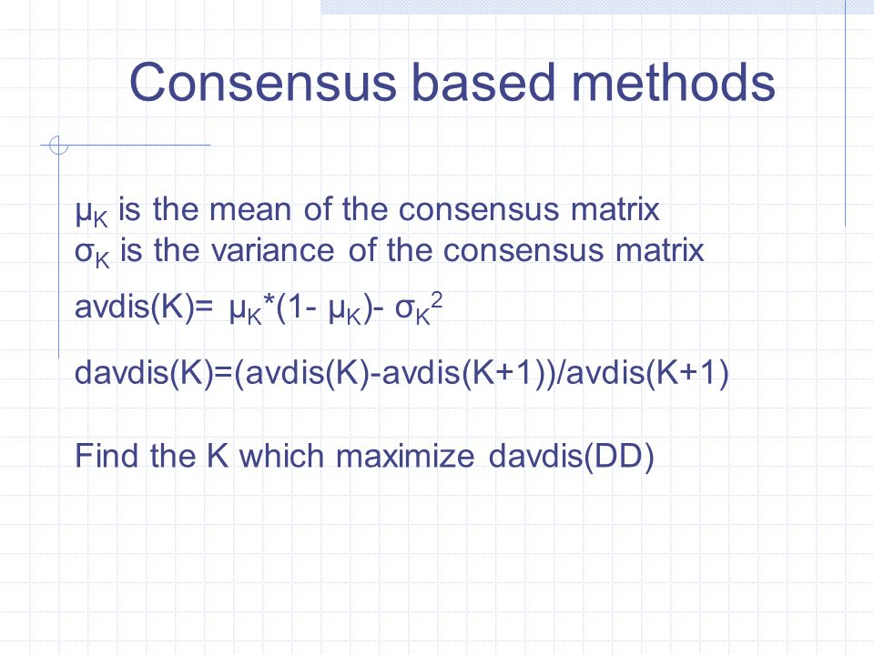 Consensus based methods avdis(K)= μ K *(1- μ K )- σ K 2 μ K is the mean of the consensus matrix σ K is the variance of the consensus matrix davdis(K)=(avdis(K)-avdis(K+1))/avdis(K+1) Find the K which maximize davdis(DD)