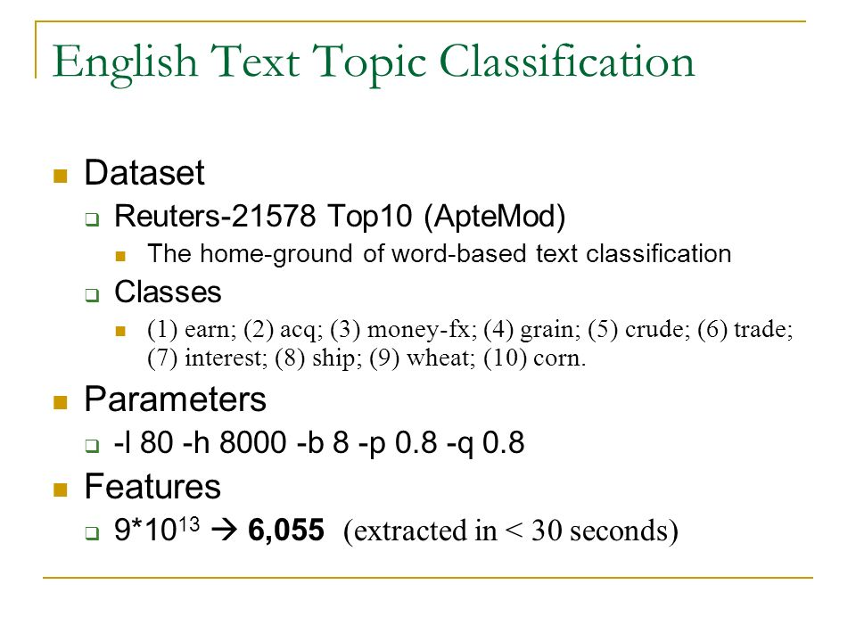 English Text Topic Classification Dataset Reuters-21578 Top10 (ApteMod) The home-ground of word-based text classification Classes (1) earn; (2) acq; (