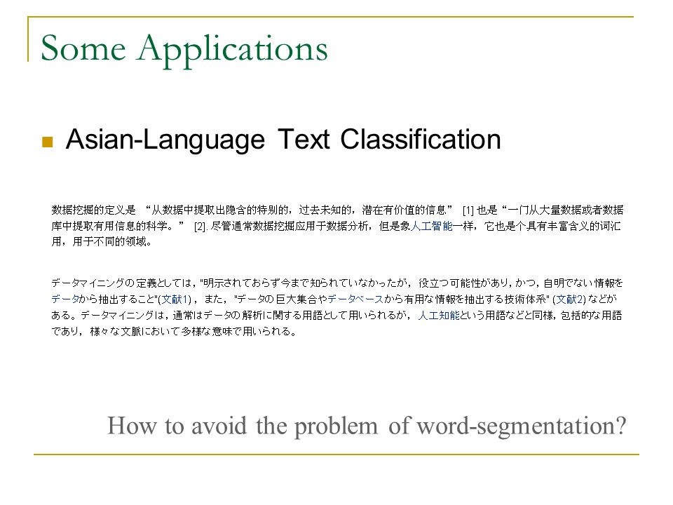 Some Applications Asian-Language Text Classification How to avoid the problem of word-segmentation?