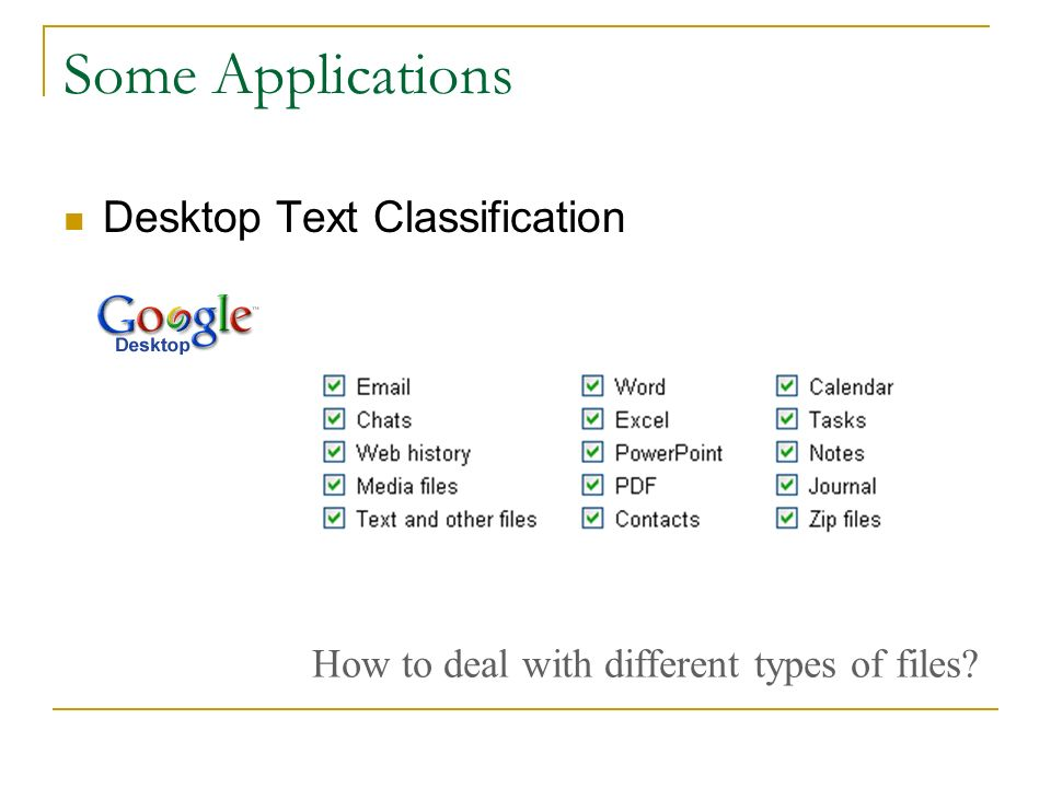 Some Applications Desktop Text Classification How to deal with different types of files