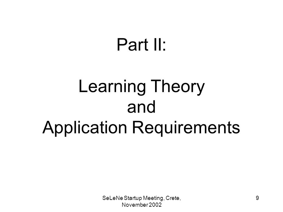 SeLeNe Startup Meeting, Crete, November Part II: Learning Theory and Application Requirements