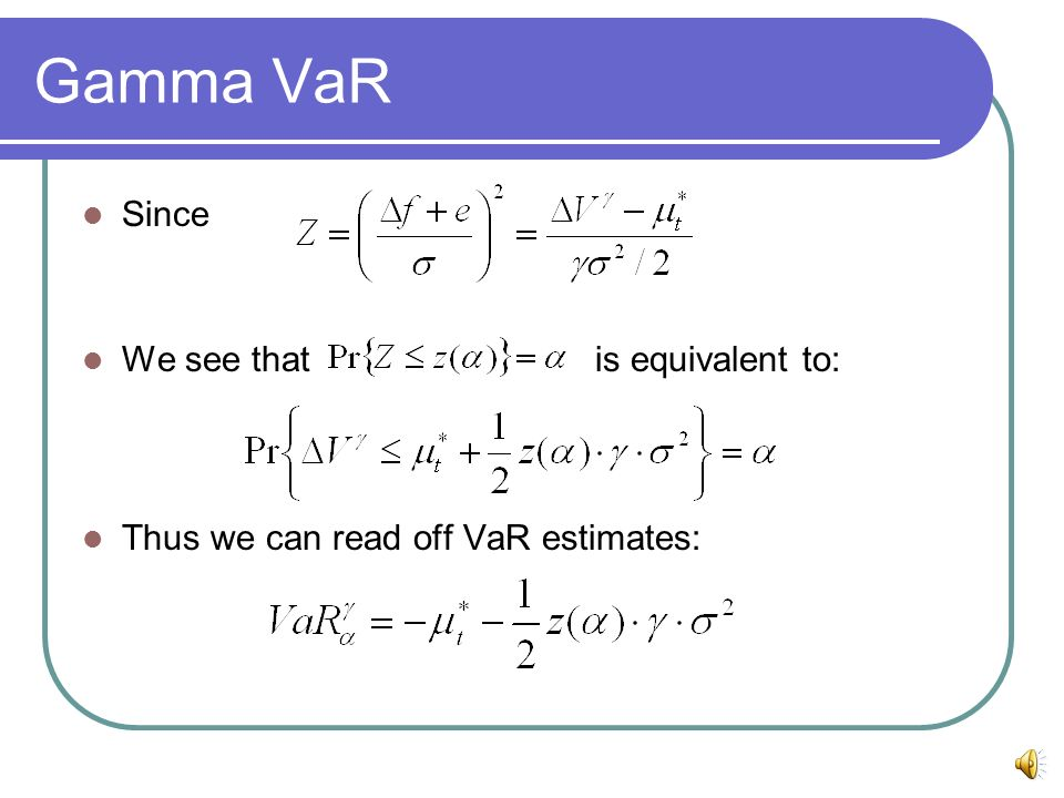 Gamma VaR Since We see that is equivalent to: Thus we can read off VaR estimates: