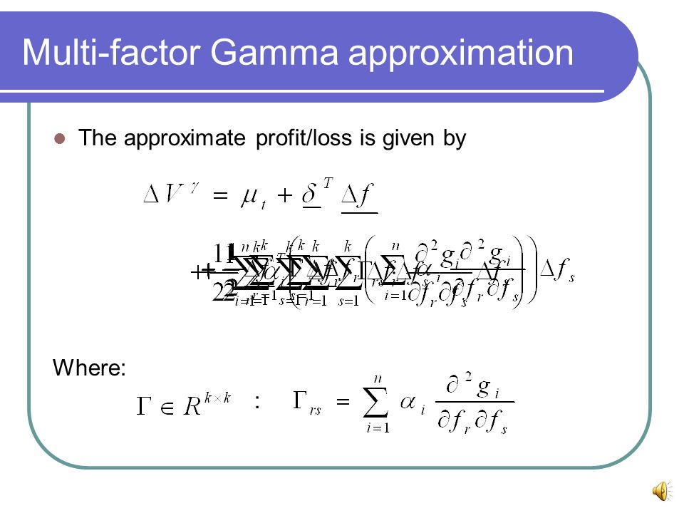 Multi-factor Gamma approximation The approximate profit/loss is given by Where: :