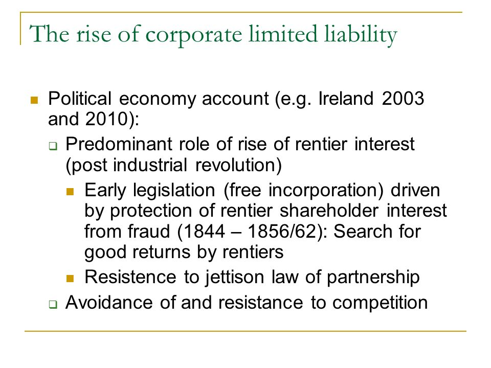 The rise of corporate limited liability Political economy account (e.g.