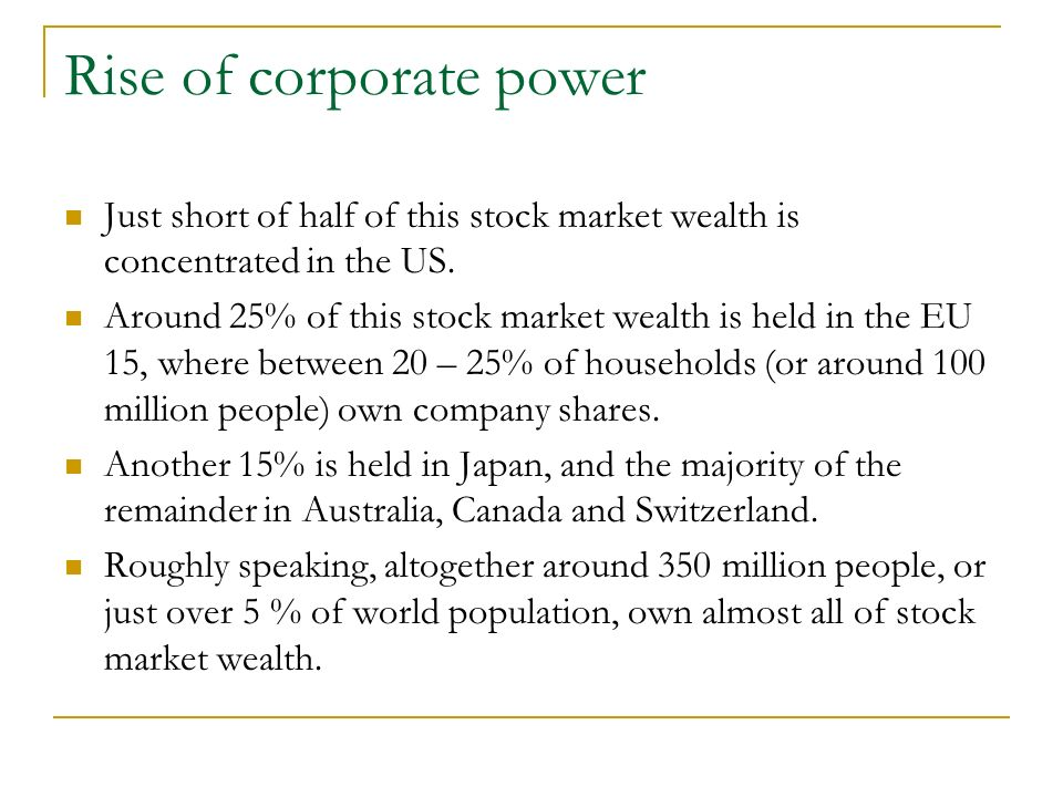 Rise of corporate power Just short of half of this stock market wealth is concentrated in the US.