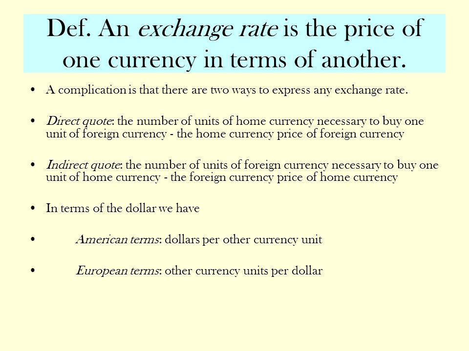 Def. An exchange rate is the price of one currency in terms of another.