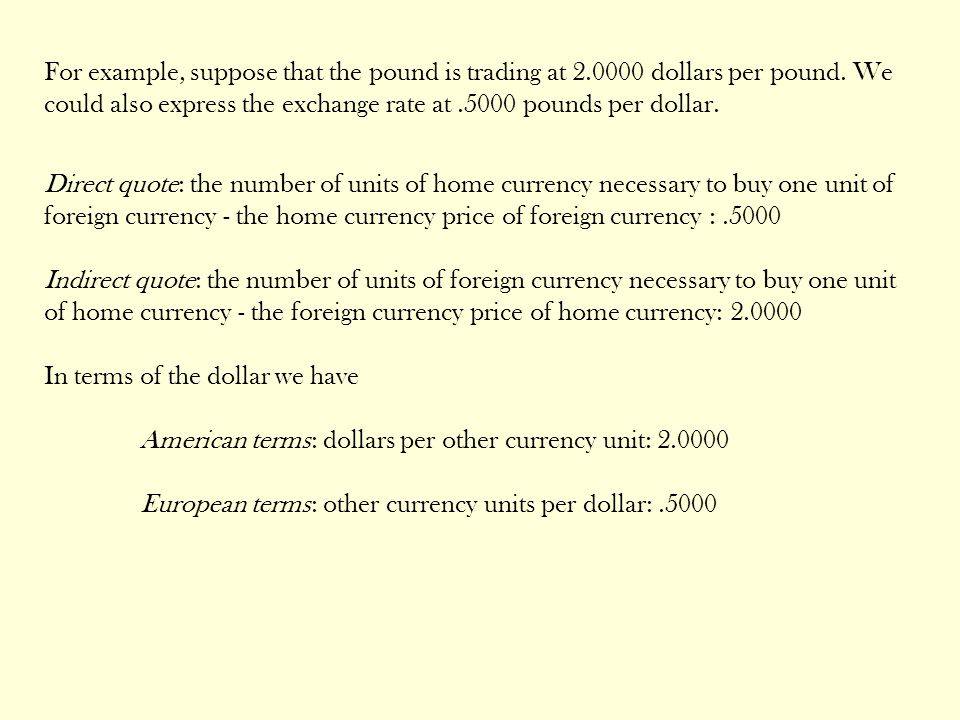 For example, suppose that the pound is trading at 2.0000 dollars per pound.