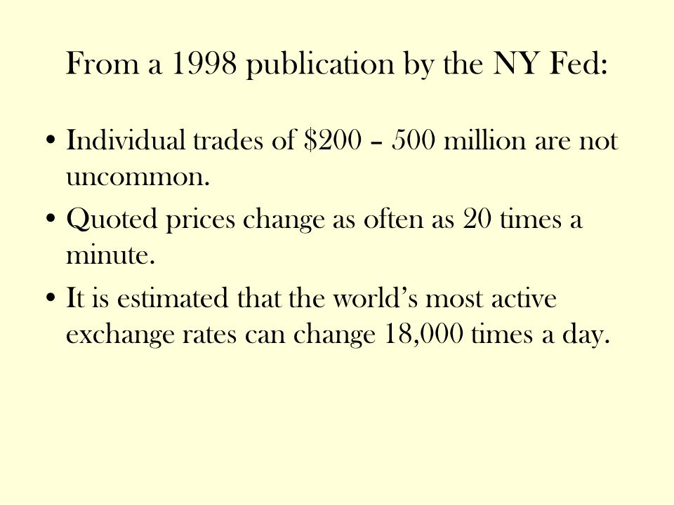 From a 1998 publication by the NY Fed: Individual trades of $200 – 500 million are not uncommon.