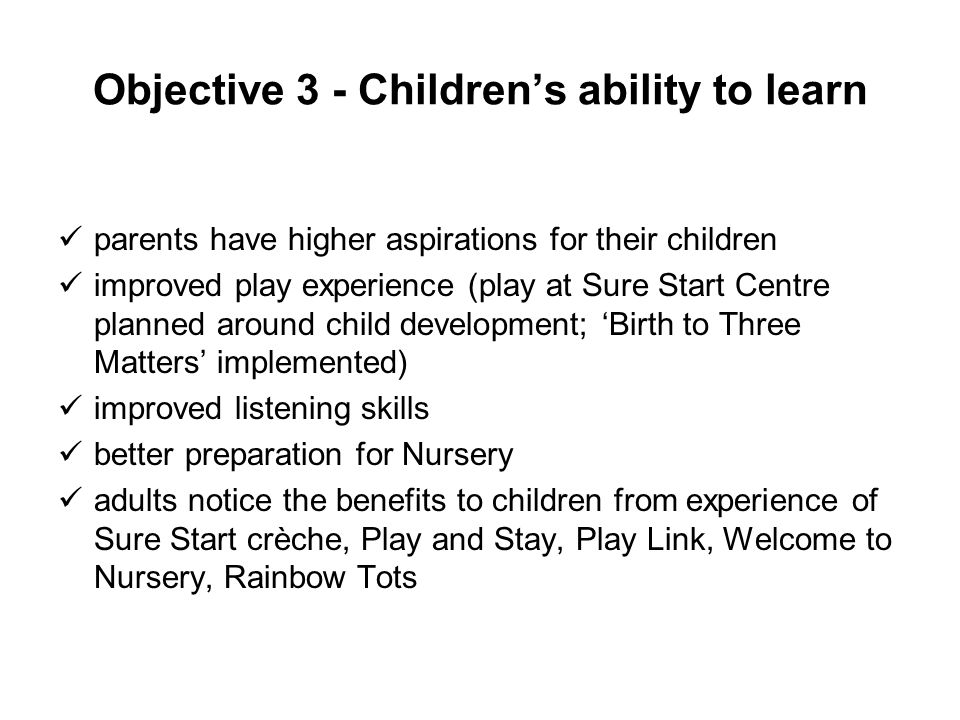 Objective 3 - Childrens ability to learn parents have higher aspirations for their children improved play experience (play at Sure Start Centre planne