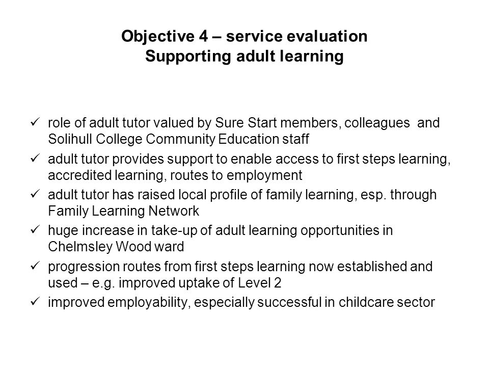Objective 4 – service evaluation Supporting adult learning role of adult tutor valued by Sure Start members, colleagues and Solihull College Community