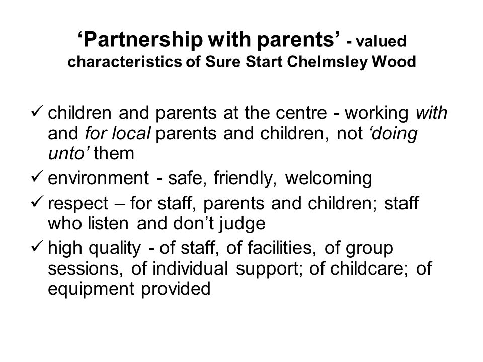 Partnership with parents - valued characteristics of Sure Start Chelmsley Wood children and parents at the centre - working with and for local parents
