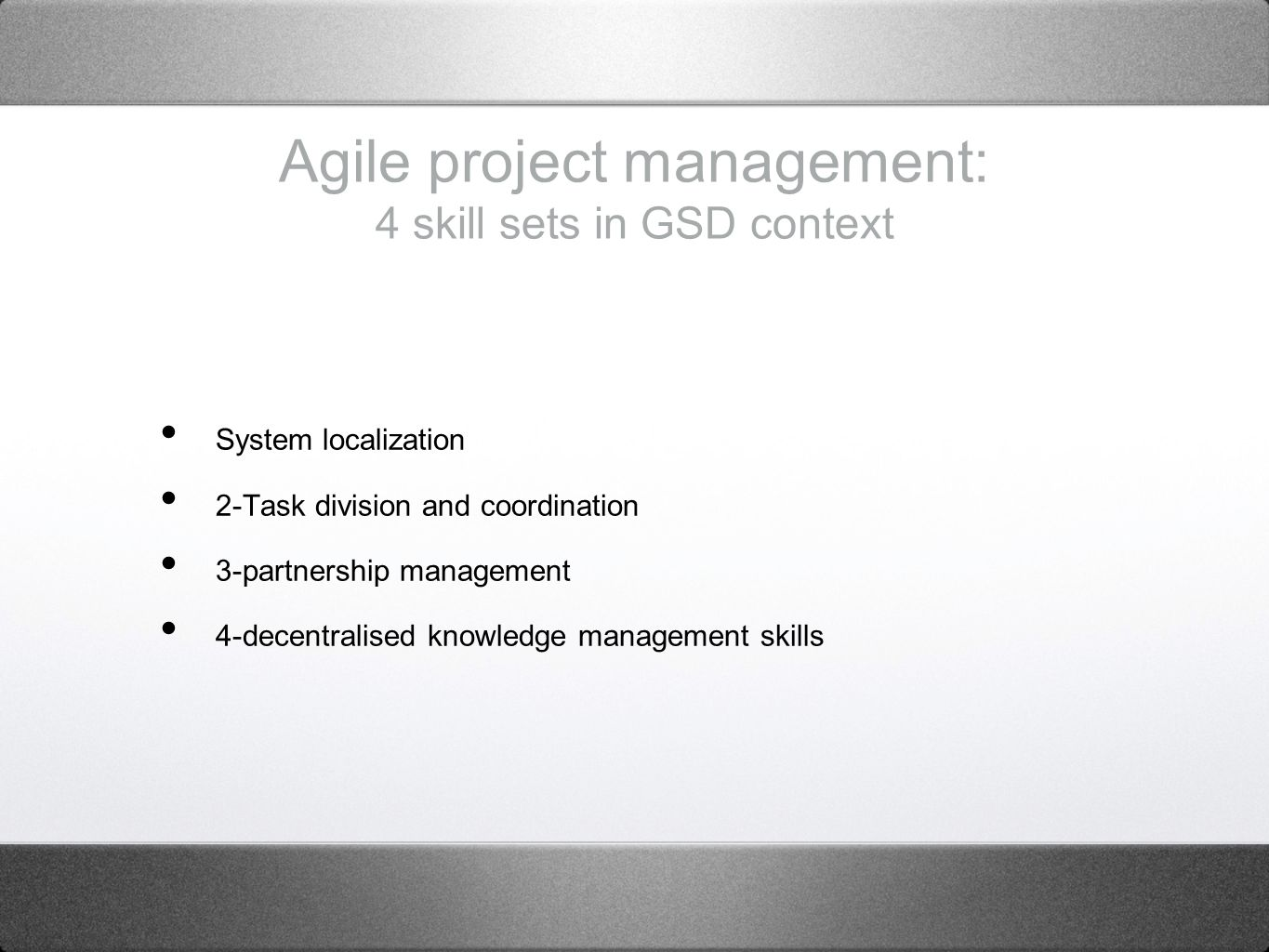 Agile project management: 4 skill sets in GSD context System localization 2-Task division and coordination 3-partnership management 4-decentralised knowledge management skills