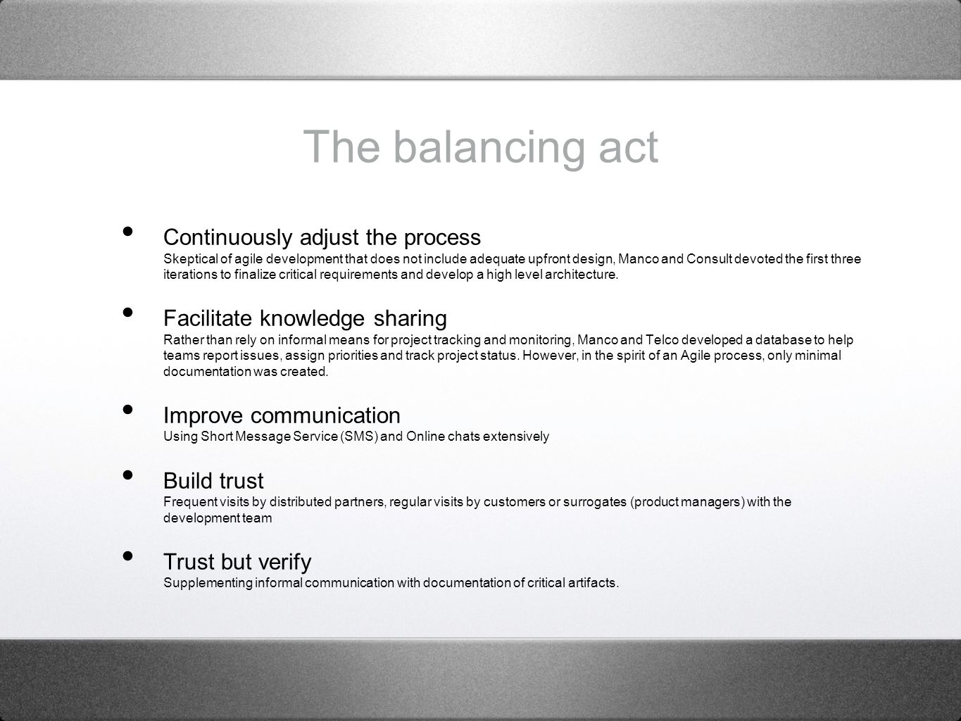 The balancing act Continuously adjust the process Skeptical of agile development that does not include adequate upfront design, Manco and Consult devoted the first three iterations to finalize critical requirements and develop a high level architecture.