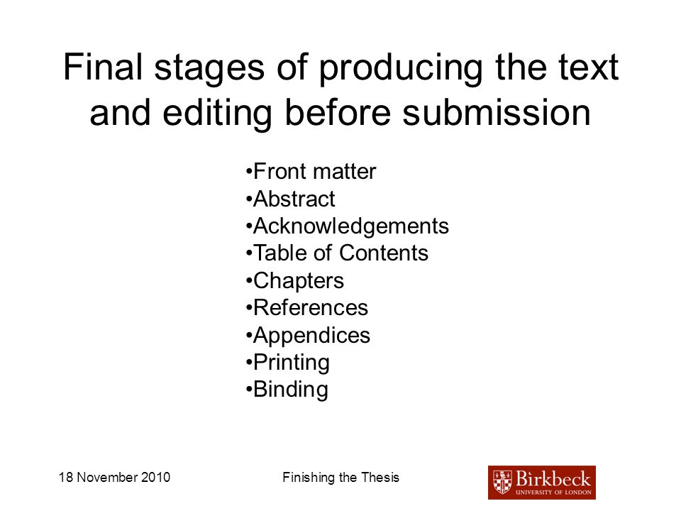 18 November 2010Finishing the Thesis Final stages of producing the text and editing before submission Front matter Abstract Acknowledgements Table of