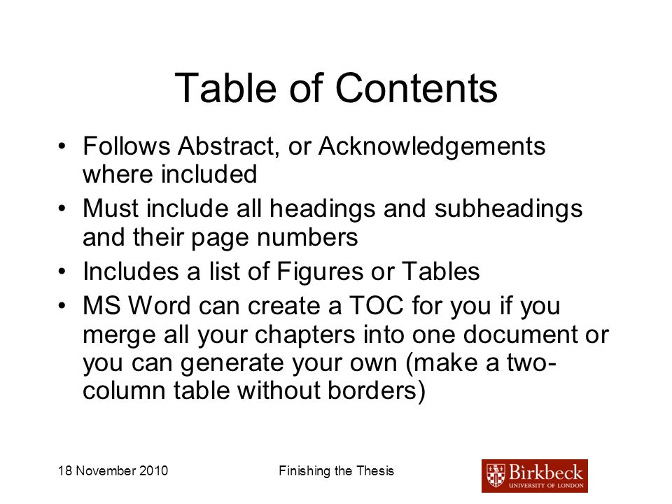 18 November 2010Finishing the Thesis Table of Contents Follows Abstract, or Acknowledgements where included Must include all headings and subheadings
