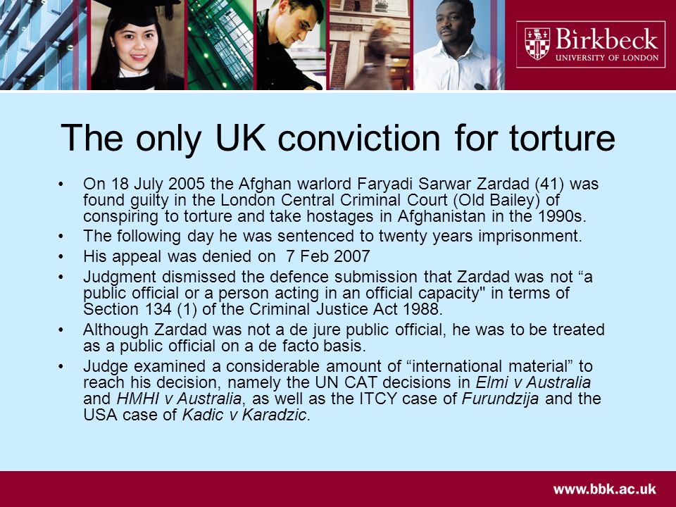 The only UK conviction for torture On 18 July 2005 the Afghan warlord Faryadi Sarwar Zardad (41) was found guilty in the London Central Criminal Court