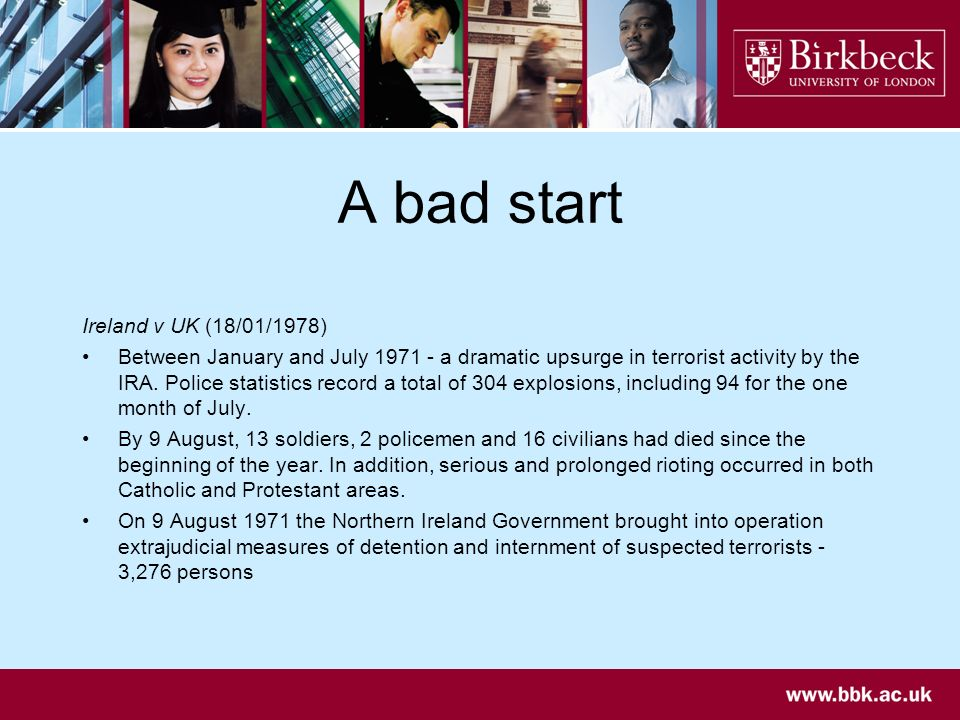 A bad start Ireland v UK (18/01/1978) Between January and July 1971 - a dramatic upsurge in terrorist activity by the IRA.