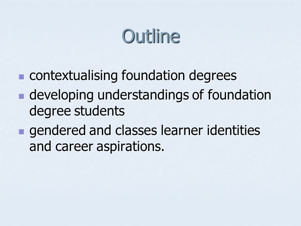Outline contextualising foundation degrees contextualising foundation degrees developing understandings of foundation degree students developing under