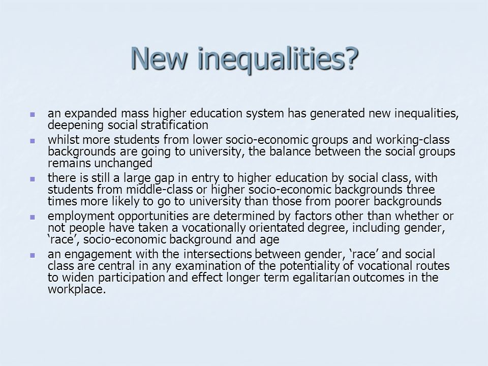 New inequalities? an expanded mass higher education system has generated new inequalities, deepening social stratification an expanded mass higher edu