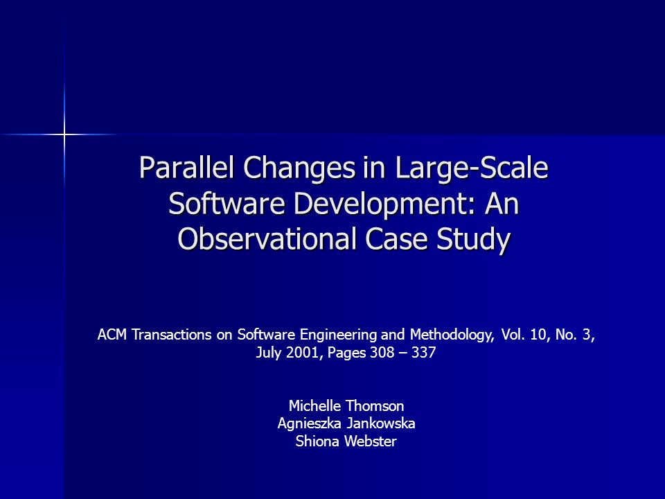 Parallel Changes in Large-Scale Software Development: An Observational Case Study ACM Transactions on Software Engineering and Methodology, Vol.