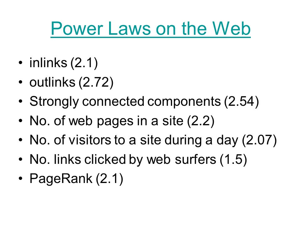 Power Laws on the Web inlinks (2.1) outlinks (2.72) Strongly connected components (2.54) No.