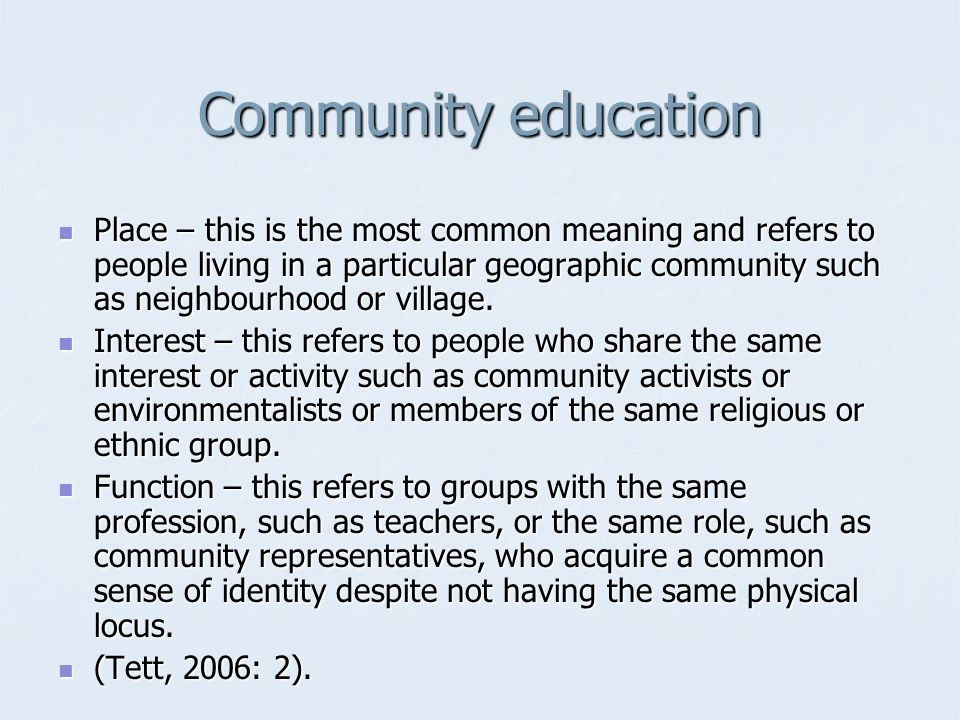 Community education Place – this is the most common meaning and refers to people living in a particular geographic community such as neighbourhood or village.