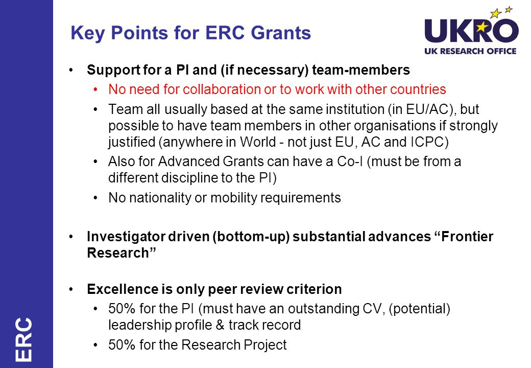 Key Points for ERC Grants Support for a PI and (if necessary) team-members No need for collaboration or to work with other countries Team all usually