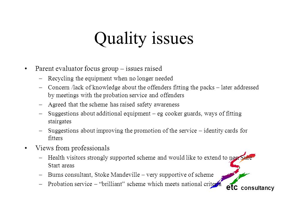 etc consultancy Quality issues Parent evaluator focus group – issues raised –Recycling the equipment when no longer needed –Concern /lack of knowledge