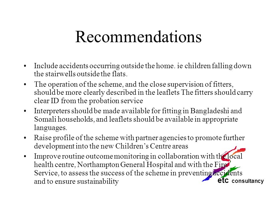 etc consultancy Recommendations Include accidents occurring outside the home. ie children falling down the stairwells outside the flats. The operation