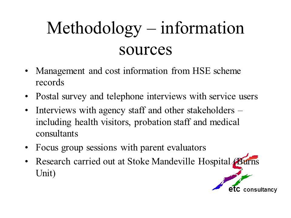 etc consultancy Methodology – information sources Management and cost information from HSE scheme records Postal survey and telephone interviews with