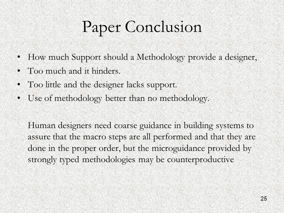 25 Paper Conclusion How much Support should a Methodology provide a designer, Too much and it hinders.